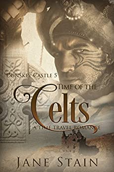 Time of the Celts: A Time Travel Romance (Dunskey Castle Book 4) by [Stain, Jane]