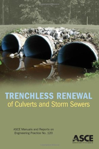 Trenchless Renewal of Culverts and Storm Sewers (ASCE Manual and Reports on Engineering Practice No. 120) ()
