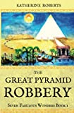 The Great Pyramid Robbery: Volume 1 (Seven Fabulous Wonders)
