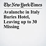 Avalanche in Italy Buries Hotel, Leaving up to 30 Missing | Elisabetta Povoledo,Gerry Mullany