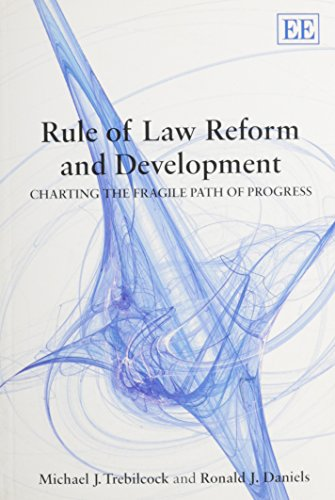Rule of Law Reform and Development: Charting the Fragile Path of Progress Michael J. Trebilcock