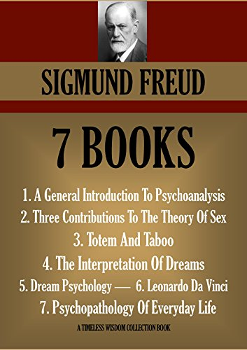 SIGMUND FREUD 7 BOOK PREMIUM COLLECTION: General Introduction To Psychoanalysis; Totem And Taboo: Interpretation Of Dreams; Dream Psychology; and many more (Timeless Wisdom Collection 626)
