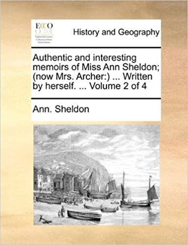 Authentic and interesting memoirs of Miss Ann Sheldon; (now Mrs. Archer: ) ... Written by herself. ... Volume 2 of 4 by Ann. Sheldon (2010-05-27)