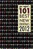 Gaz Regan's 101 Best New Cocktails 2012, Gary Regan, 1907434038