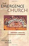 The Emergence of the Church, Arthur G. Patzia, 0830826505