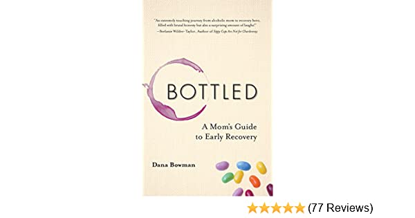 Amazon Bottled A Moms Guide To Early Recovery Ebook Dana