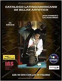 CATALOGO LATINOAMERICANO DE BILLAR ARTISTICO SEGUNDA EDICION: Amazon.es: GALLEGOS ROSAS, JESUS HUMBERTO: Libros