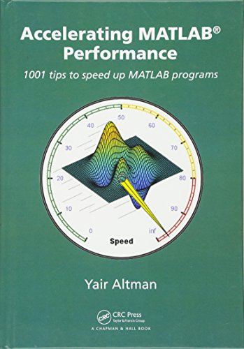 Accelerating MATLAB Performance: 1001 tips to speed up MATLAB programs
