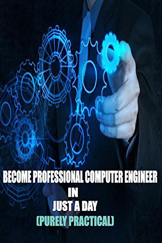 BECOME PROFESSIONAL COMPUTER ENGINEER IN JUST A DAY(PURELY PRACTICAL) (ENGINEERING) (English Edition)