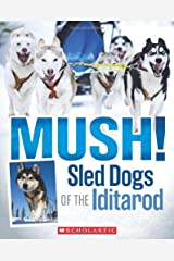 Mush! The Sled Dogs of the Iditarod Paperback