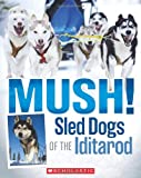 Mush! the Sled Dogs of the Iditarod, Joe Funk, 0545494788