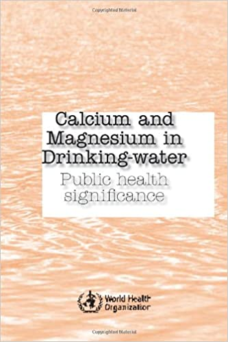 Calcium and Magnesium in Drinking Water: Public Health Significance 1st Edition