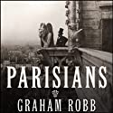 Parisians: An Adventure History of Paris Audiobook by Graham Robb Narrated by Simon Vance