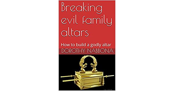 Amazon com: Breaking evil family altars : How to build a godly altar