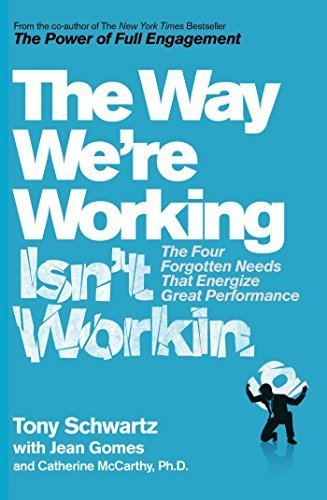 The Way We're Working isn't Working by Tony Schwartz (2016-04-21)