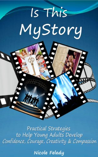 Is This MyStory: Practical Strategies to Help Young Adults Develop Confidence, Courage, Creativity & Compassion