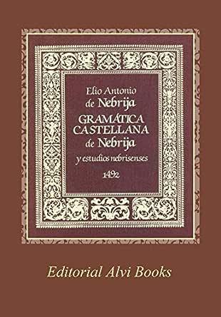 Gramática Castellana de Nebrija: Reproduccion del libro