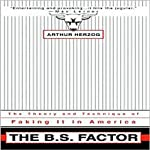 The B.S. Factor: The Theory and Technique of Faking It in America | Arthur Herzog III