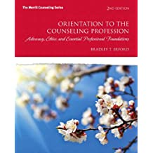 Orientation to the Counseling Profession: Advocacy, Ethics, and Essential Professional Foundations, Video-Enhanced Pearson eText -- Access Card (2nd Edition)