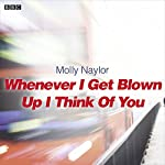 Whenever I Get Blown Up I Think of You: A BBC Radio 4 dramatisation | Molly Naylor