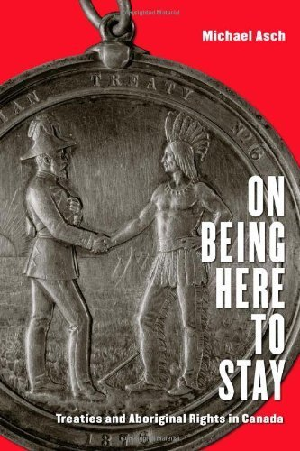 On Being Here to Stay: Treaties and Aboriginal Rights in Canada by Michael Asch (2014-02-11)