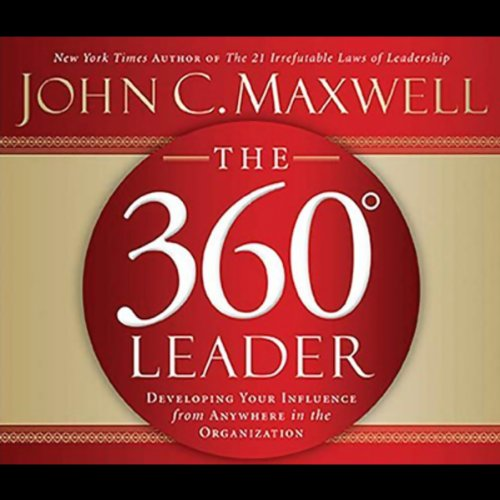 The 360-Degree Leader: Developing Your Influence from Anywhere in the Organization Audiobook [Free Download by Trial] thumbnail