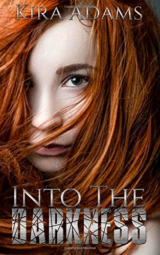 Into The Darkness Darkness Falls 1 By Kira Adams