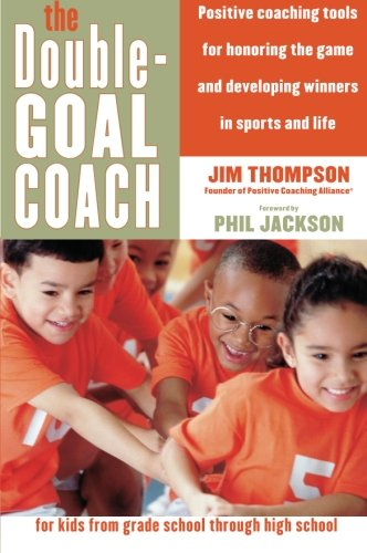 The Double-Goal Coach: Positive Coaching Tools for Honoring the Game and Developing Winners in Sports and Life (Harperre