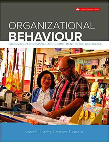 Organizational Behaviour: Improving Performance And Commitment In The Workplace, 4th Canadian Edition [Jason A. Colquitt]