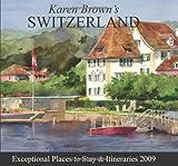 Karen Brown's Switzerland 2009: Exceptional Places to Stay & Itineraries (Karen Brown's Switzerland: Exceptional Places to Stay & Itineraries)