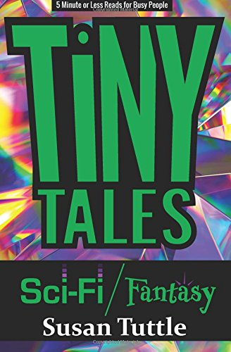 Tiny Tales: Sci-fi/Fantasy: 5-Minute or Less Reads for Busy People