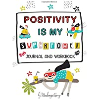Positivity Is My Superpower: (Mindfulness for Kids) Superhero Themed Activity Self Esteem Journal For Kids With Positive Affirmations To Say Everyday