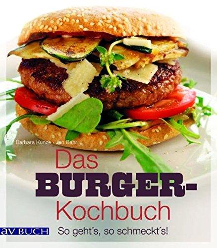 Das Burger-Kochbuch: So geht's, so schmeckt's! (avBUCH)