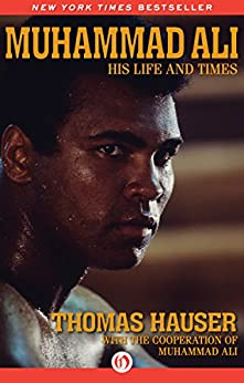 Muhammad Ali: His Life and Times by [Hauser, Thomas]