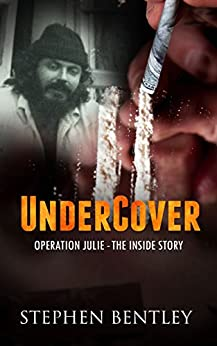 Undercover: Operation Julie - The Inside Story by [Bentley, Stephen]