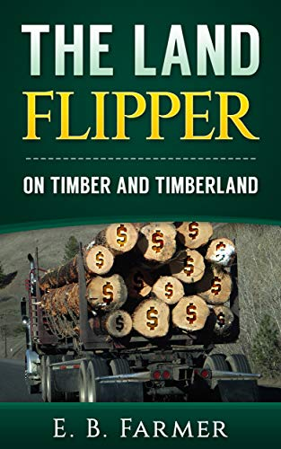 The Land Flipper: On Timber and Timberland by [Farmer, E.B.]