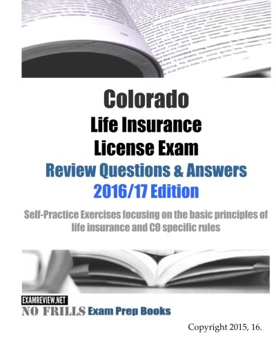 Download Colorado Life Insurance License Exam Review Questions & Answers 2016/17 Edition: Self-Practice Exercises focusing on the basic principles of life insurance and CO specific rules Pdf