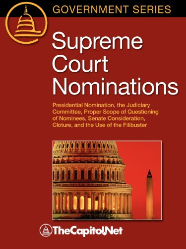 Supreme Court Nominations: Presidential Nomination, the Judiciary Committee, Proper Scope of Questioning of Nominees, Senate Consideration, Clotu (Government Series) by TheCapitol.Net, Inc.