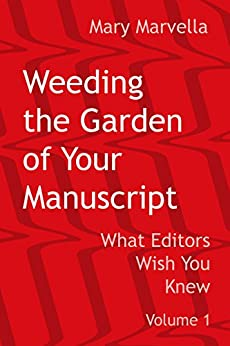 Weeding the Garden of Your Manuscript: What Editors Wish You Knew (Mary Marvella Edits Book 1) by [Marvella, Mary]