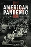 img - for American Pandemic: The Lost Worlds of the 1918 Influenza Epidemic book / textbook / text book
