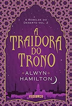 A traidora do trono (A Rebelde do Deserto) por [Hamilton, Alwyn]