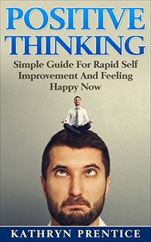 Positive Thinking: Simple Guide For Rapid Self Improvement And Feeling Happy Now (Positive Habits, Positive Thinking Techniques, Positive Energy, Self-esteem, Happiness) (Positive Thinking Kindle compare prices)