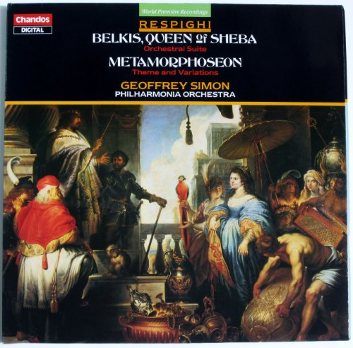 - Respighi: Belkis, Queen of Sheba (Orchestral Suite) / Metamorphoseon (Theme and Variations) - Geoffrey Simon, Philharmonia Orchestra (World Premiere Recordings)