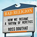 Bad Religion: How We Became a Nation of Heretics Audiobook by Ross Douthat Narrated by Lloyd James
