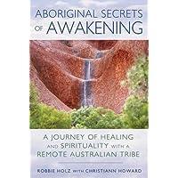Aborginal Secrets of Awakening