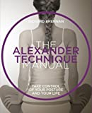 The Alexander Technique: Take control of your posture  and your life (The Manual Series)