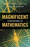 Magnificent Mistakes in Mathematics, Alfred S. Posamentier and Ingmar Lehmann, 1616147474