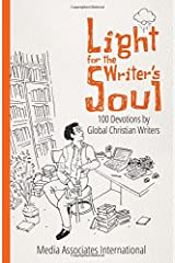 Light for the Writer's Soul: 100 Devotions by Global Christian Writers Paperback