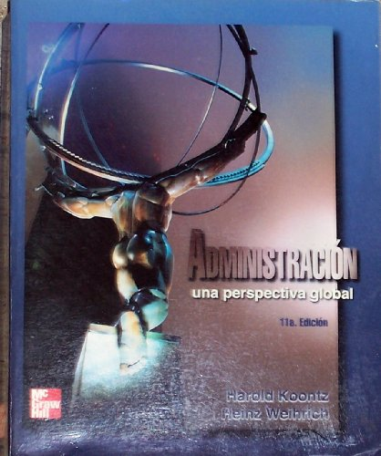 Administracion Una Perspectiva Global - 11b: Edicion (Spanish Edition)