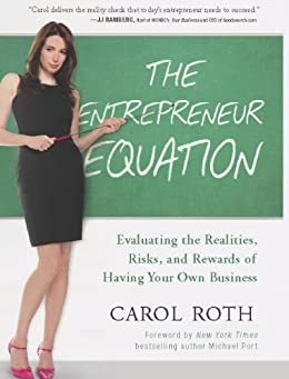 The Entrepreneur Equation: Evaluating the Realities, Risks, and Rewards of Having Your Own Business by [Roth, Carol]